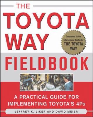 Toyota Way Fieldbook A Practical Guide For Implementing Toyota's 4Ps