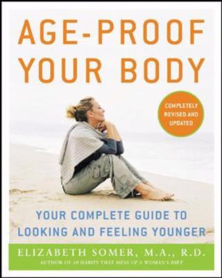 Age-proof Your Body Your Complete Guide to Looking And Feeling Younger Now