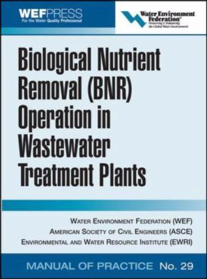 Biological Nutrient Removal (BNR) Operation in Wastewater Treatment Plants WEF Manual of Practice No. 29 / ASCE/EWRI Manuals and Reports on Engineering Practice No. 109