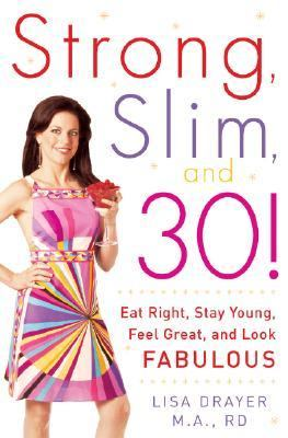 Strong, Slim, And 30! Eat Right, Stay Young, Feel Great, and Look Fabulous