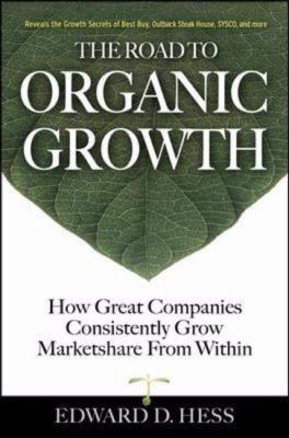 Road to Organic Growth How Great Companies Consistently Grow Marketshare from Within