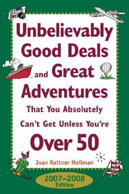 Unbelievably Good Deals And Great Adventures That You Absolutely Can't Get Unless You're over 50 2007-2008