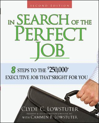 In Search of the Perfect Job 8 Steps to the $250,000+ Executive Job That's Right for You
