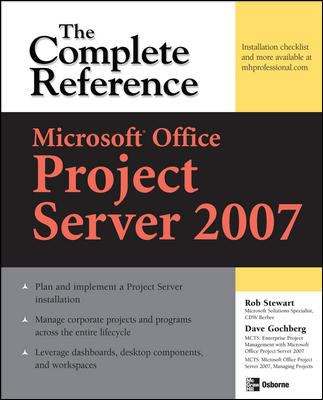 Microsoft Office Project Server 2007 The Complete Reference