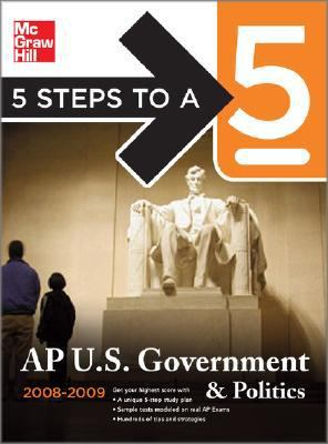 5 Steps to a 5 AP U. S. Government and Politics, 2008-2009 Edition
