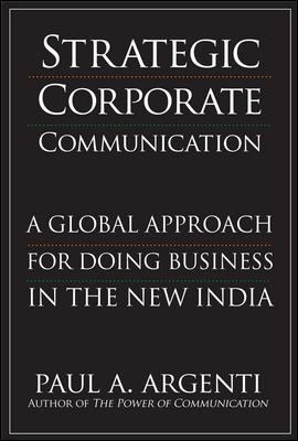Strategic Corporate Communications: A Global Approach for Doing Business in the New India - Argenti, Paul A. pdf epub