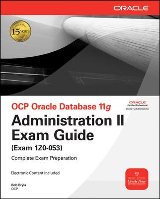 OCP Oracle Database 11g: Administration II Exam Guide (Exam 1Z0-053)