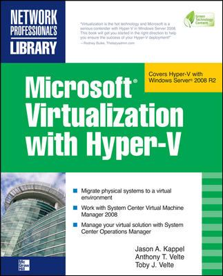 Microsoft Virtualization with Hyper-V: Manage Your Datacenter with Hyper-V, Virtual PC, Virtual Server, and Application Virtualization (Network Professionals Library)