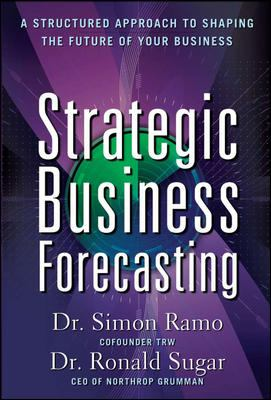 Strategic Business Forecasting: A Structured Approach to Shaping the Future of Your Business - Ramo, Simon, Sugar, Ronald pdf epub