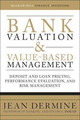 Bank Valuation and Value-Based Management: Deposit and Loan Pricing, Performance Evaluation, and Risk Management
