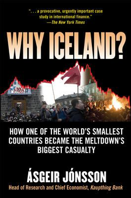 Why Iceland?: How One of the World's Smallest Countries Became the Meltdown's Biggest Casualty - Jonsson, Asgeir pdf epub