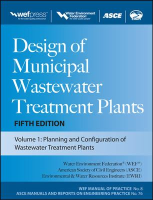 Design of Municipal Wastewater Treatment Plants MOP 8, Fifth Edition (Wef Manual of Practice 8: Asce Manuals and Reports on Engineering Practice)