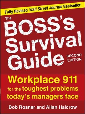 The Boss's Survival Guide, 2E: Workplace 911 for the Toughest Problems Today's Managers Face