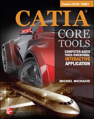 CATIA Core Tools: Computer Aided three-Dimensional Interactive Applications : Computer Aided three-Dimensional Interactive Applications
