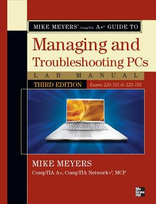 Mike Meyers' CompTIA A  Guide to Managing & Troubleshooting PCs Lab Manual, Third Edition (Exams 220-701 & 220-702) (Mike Meyers' Computer Skills)