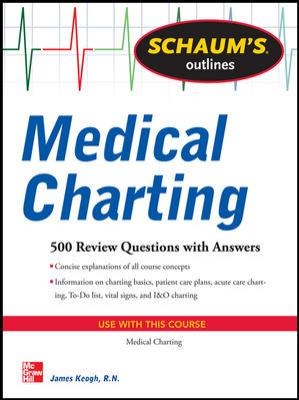 Schaum's Outline of Medical Charting: 500 Review Questions + Answers (Schaum's Outline Series)
