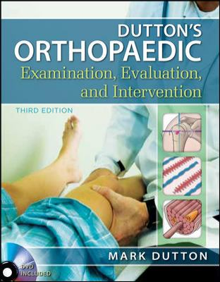 Dutton's Orthopaedic Examination Evaluation and Intervention, Third Edition