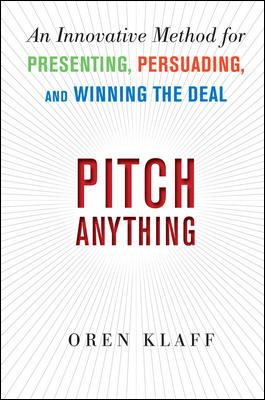 Pitch Anything : An Innovative Method for Presenting, Persuading, and Winning the Deal