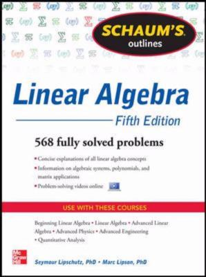 Schaum's Outline of Linear Algebra, 5th Edition: 568 Solved Problems + 25 Videos (Schaum's Outlines)