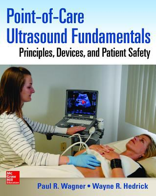 Point-Of-Care Ultrasound Fundamentals : Principles, Devices, and Patient Safety