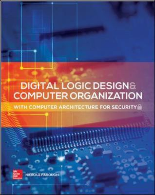 Digital Logic Design and Computer Organization : With Computer Architecture for Security