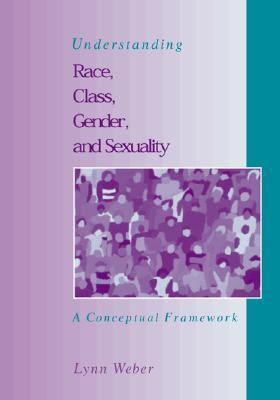 Understanding Race Class Gender and Sexuality A Conceptual Framework