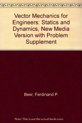 Vector Mechanics for Engineers: Statics and Dynamics, New Media Version with Problem Supplement