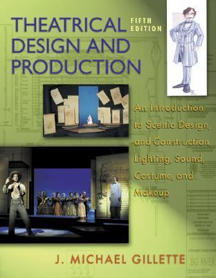 Theatrical Design and Production An Introduction to Scene Design and Construction, Lighting, Sound, Costume, and Makeup