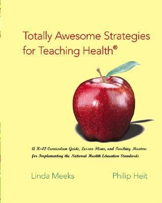Totally Awesome Strategies for Teaching Health A K-12 Curriculum Guide, Lesson Plans, and Teaching Masters for Implementing the National Health Education Standards