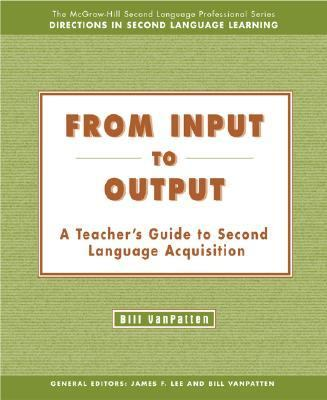 From Input to Output A Teacher's Guide to Second Language Acquisition
