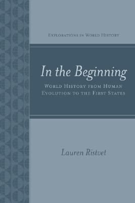 In the Beginning World History from Human Evolution to First Civilizations