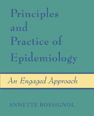 Principles And Practice of Epidemiology An Engaged Approach