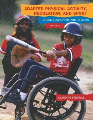 Adapted Physical Activity, Recreation, and Sport Crossdisciplinary and Lifespan