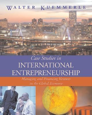 Case Studies in International Entrepreneurship Managing and Financing Ventures in the Global Economy
