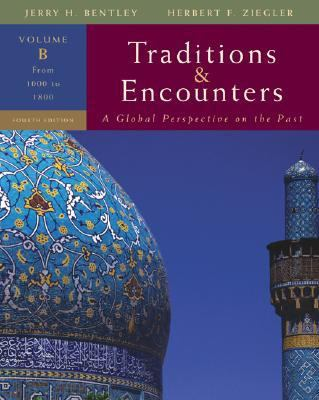 Traditions & Encounters: A Global Perspective on the Past: Volume B: From 1000 to 1800