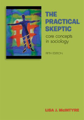 The Practical Skeptic: Core Concepts in Sociology