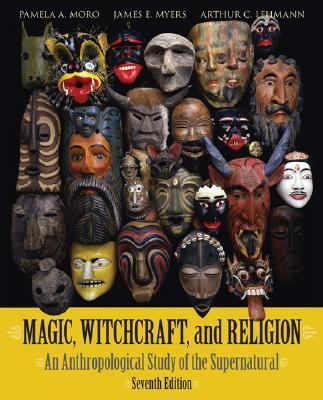 Magic, Witchcraft, And Religion An Anthropological Study of the Supernatural