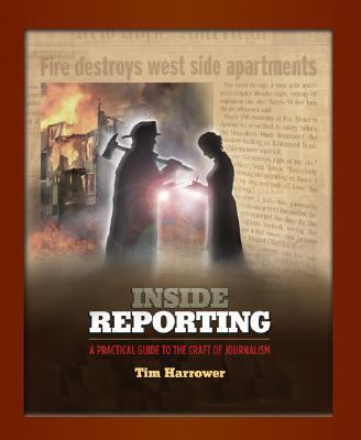Inside Reporting A Practical Guide To The Craft Of Journalism