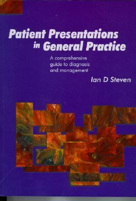 Patient Presentations in General Practice A Comprehensive Guide to Diagnosis and Management