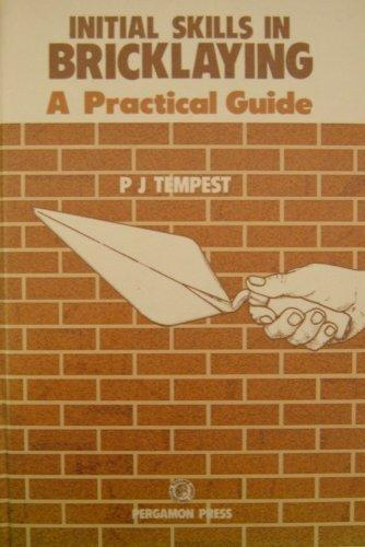 Initial Skills in Bricklaying: A Practical Guide (Pergamon International Library of Science, Technology, Engineering & Social Studies)