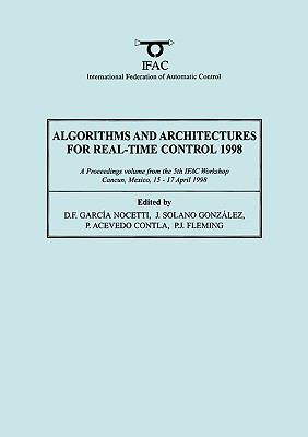 Algorithms and Architectures for Real-Time Control 1998 A Proceedings Volume from the 5th Ifac Workshop, Cancun, Mexico, 15-17 April 1998