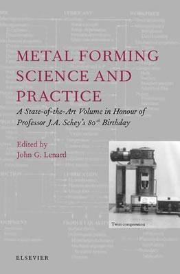 Metal Forming Science and Practice A State-Of-The-Art Volume in Honour of Profesor J.A. Schey's 80th Birthday