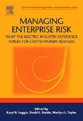 Managing Enterprise Risk What the Electric Industry Experience Implies for Contemporary Business