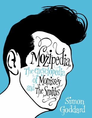 "Mozipedia: The Encyclopaedia of ""Morrissey"" and the ""Smiths"""