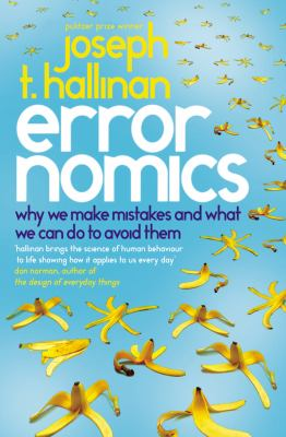 Errornomics: Why We Make Mistakes and What We Can Do to Avoid Them. Joseph T. Hallinan