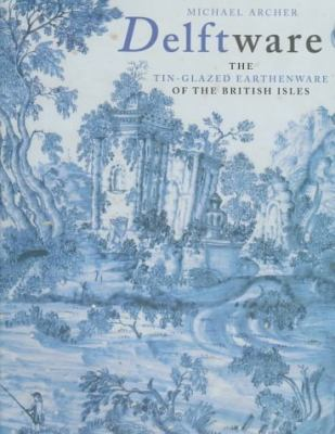 Delftware The Tin-Glazed Earthenware of the British Isles  A Catalogue of the Collection in the Victoria and Albert Museum