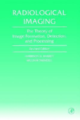 Radiological Imaging The Theory of Image Formation, Detection, and Processing