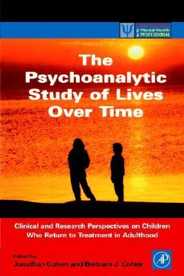 Psychoanalytic Study of Lives over Time Clinical and Research Perspectives on Children Who Return to Treatment in Adulthood