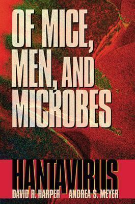 Of Mice, Men, and Microbes Hantavirus