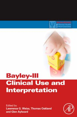 Bayley-III Clinical Use and Interpretation (Practical Resources for the Mental Health Professional)